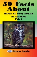 50 Facts About Birds of Prey Found in America, Vol. 1