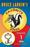 Bruce Larkin's Favorite Jokes Volume 1