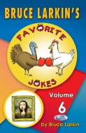 Bruce Larkin's Favorite Jokes Volume 6