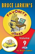 Bruce Larkin's Favorite Jokes Volume 9