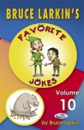Bruce Larkin's Favorite Jokes Volume 10