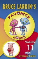 Bruce Larkin's Favorite Jokes Volume 11