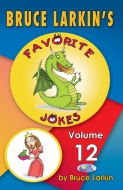 Bruce Larkin's Favorite Jokes Volume 12