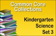 CC-Kindergarten Common Core Science Collection Set 3